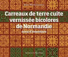 Carreaux de terre cuite vernissée bicolores de Normandie - essai d'inventaire (version numérique)